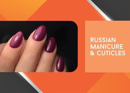 russian manicure & cuticles